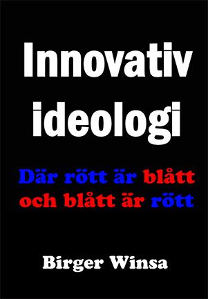 Innovativ ideologi : där rött är blått och blått är rött av Birger Winsa