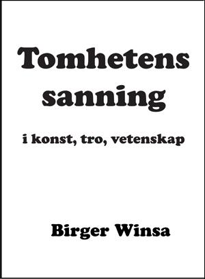 Tomhetens sanning i konst,tro, vetenskap av Birger Winsa
